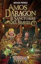 Amos Daragon. Le Sanctuaire des Braves - Tome 1 ebook by Bryan Perro