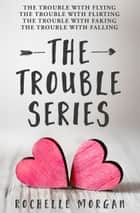 The Trouble Series ebook by Rochelle Morgan