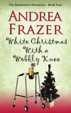 White Christmas with a Wobbly Knee ebook by Andrea Frazer
