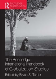The Routledge International Handbook of Globalization Studies ebook by Bryan S. Turner