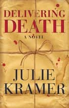 Delivering Death - A Novel eBook by Julie Kramer