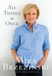 All Things at Once ebook by Mika Brzezinski