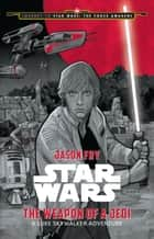 Journey to Star Wars: The Force Awakens: The Weapon of a Jedi - A Luke Skywalker Adventure ebook by Jason Fry