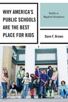 Why America's Public Schools Are the Best Place for Kids ebook by Dave F. Brown