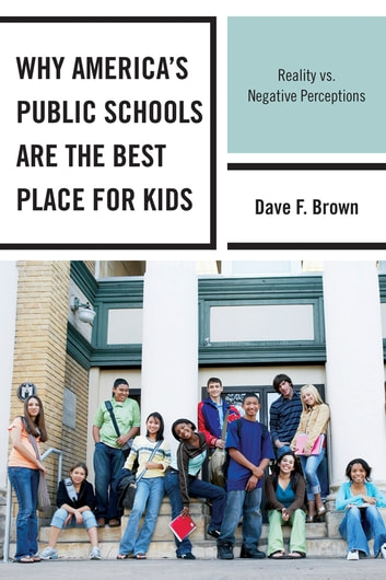 Why America's Public Schools Are the Best Place for Kids - Reality vs. Negative Perceptions ebook by Dave F. Brown