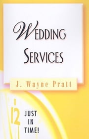 Just in Time! Wedding Services ebook by J. Wayne Pratt