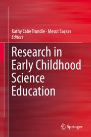 Research in Early Childhood Science Education ebook by Kathy Cabe Trundle,Mesut Saçkes
