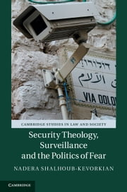 Security Theology, Surveillance and the Politics of Fear ebook by Nadera Shalhoub-Kevorkian