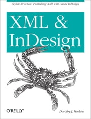 XML and InDesign - Stylish Structure: Publishing XML with Adobe InDesign ebook by Dorothy J. Hoskins