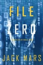 File Zero (An Agent Zero Spy Thriller—Book #5) ebook by Jack Mars