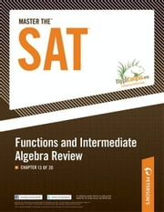 Master the SAT: Functions and Intermediate Algebra Review: Chapter 13 of 20 ebook by Peterson's