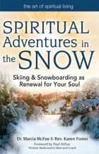 Spiritual Adventures in the Snow ebook by Dr. Marcia McFee,Rev. Karen Foster,Paul Arthur