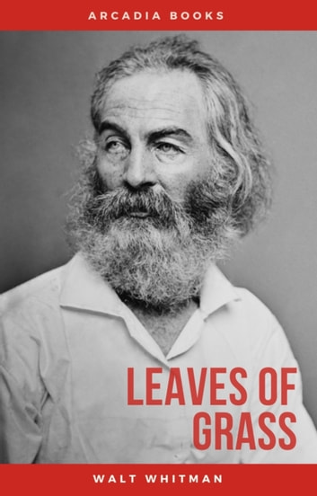 The Complete Walt Whitman: Drum-Taps, Leaves of Grass, Patriotic Poems, Complete Prose Works, The Wound Dresser, Letters eBook by Walt Whitman