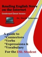 Reading English News on the Internet: A Guide to Connectors, Verbs, Expressions, and Vocabulary for the ESL Student ebook by David Petersen