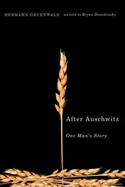 After Auschwitz: One Man's Story - One Man's Story ebook by Hermann Gruenwald,Bryan Demchinsky