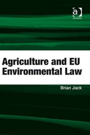 Agriculture and EU Environmental Law ebook by Mr Brian Jack