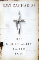 Has Christianity Failed You? ebook by Ravi Zacharias
