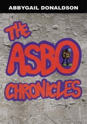 The ASBO Chronicles ebook by Abbygail Donaldson