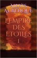 L'EMPIRE DES ÉTOILES 1 ebook by Alexis Aubenque
