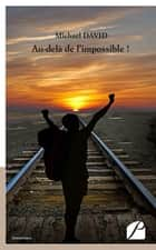 Au-delà de l'impossible ! ebook by Michael David