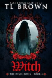 Witch - Book Four of the Devil's Roses ebook by Tara Brown