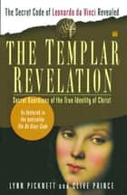 The Templar Revelation - Secret Guardians of the True Identity of Christ ebook by Lynn Picknett, Clive Prince