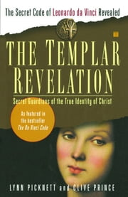 The Templar Revelation - Secret Guardians of the True Identity of Christ ebook by Lynn Picknett,Clive Prince