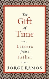 The Gift of Time ebook by Jorge Ramos