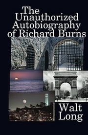 The Unauthorized Autobiography of Richard Burns ebook by Walt Long