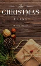 Charles Dickens: The Christmas Books ekitaplar by Charles Dickens