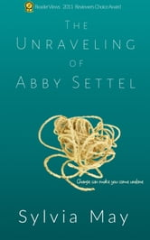 The Unraveling of Abby Settel ebook by Sylvia May