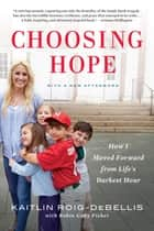 Choosing Hope - Moving Forward from Life's Darkest Hours ebook by Kaitlin Roig-DeBellis, Robin Gaby Fisher