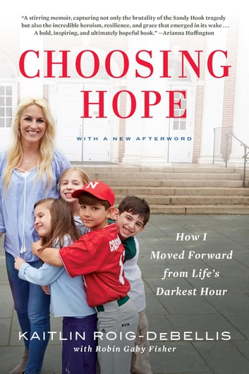 Choosing Hope - Moving Forward from Life's Darkest Hours ebook by Kaitlin Roig-DeBellis,Robin Gaby Fisher
