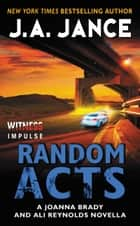Random Acts - A Joanna Brady and Ali Reynolds Novella ebook by J. A. Jance