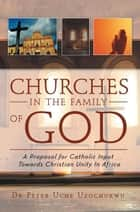 Churches in the Family of God ebook by Dr  Peter Uche Uzochukwu