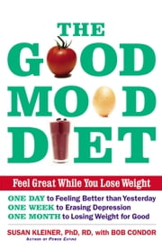 The Good Mood Diet - Feel Great While You Lose Weight ebook by Bob Condor,Susan M Kleiner