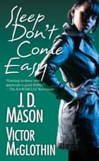 Sleep Don't Come Easy ebook by Victor McGlothin, J.D. Mason