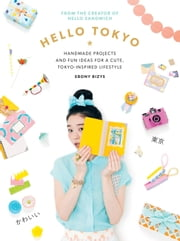 Hello Tokyo - Handmade projects and fun ideas for a cute, Tokyo-inspired lifestyle ebook by Ebony Bizys