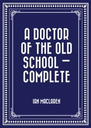 A Doctor of the Old School — Complete ebook by Ian Maclaren
