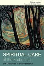 Spiritual Care at the End of Life - The Chaplain as a 'Hopeful Presence' ebook by Steve Nolan