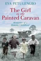 The Girl in the Painted Caravan ebook by Eva Petulengro