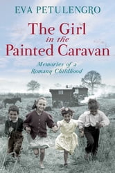 The Girl in the Painted Caravan - Memories of a Romany Childhood ebook by Eva Petulengro