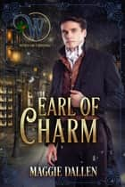 Earl of Charm - Wicked Earls' Club, #16 ebook by Maggie Dallen