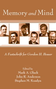 Memory and Mind - A Festschrift for Gordon H. Bower ebook by Mark A. Gluck,John R. Anderson,Stephen M. Kosslyn