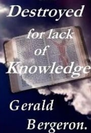 Destroyed for lack of knowledge ebook by Gerald Bergeron