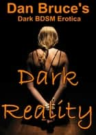 Dark Reality ebook by Dan Bruce