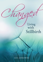 Changed: Living with Stillbirth ebook by Lisa Jankowski