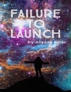 Failure to Launch ebook by Alysse Sade'