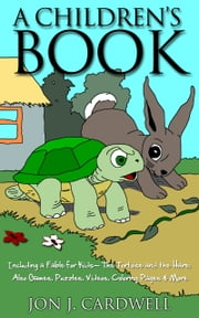 A Children's Book: Including a Fable for Kids-- The Tortoise and the Hare; also Games, Puzzles, Videos, Coloring Pages & More ebook by Jon J. Cardwell