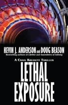 Lethal Exposure - Craig Kreident Book 3 ebook by Kevin J. Anderson, Doug Beason